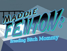 Maddie Fenton: Breeding Bitch Mommy андроид